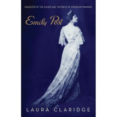 BOOK: Emily Post: Daughter of the Gilded Age, Mistress of American Manners (Hardcover) by Laura Claridge (Author)
