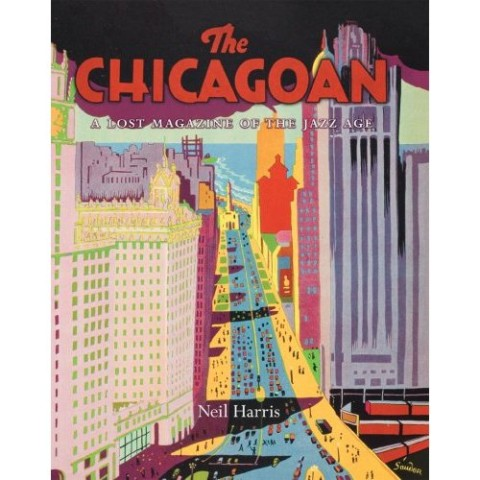 """[From """"The Chicagoan""""] Neil Harris, The Chicagoan: A Lost Magazine of the Jazz Age (University of Chicago, $65)"""