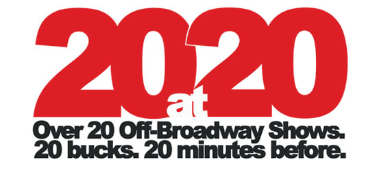 20 Off-Broadway Shows. 20 bucks. 20 minutes before.